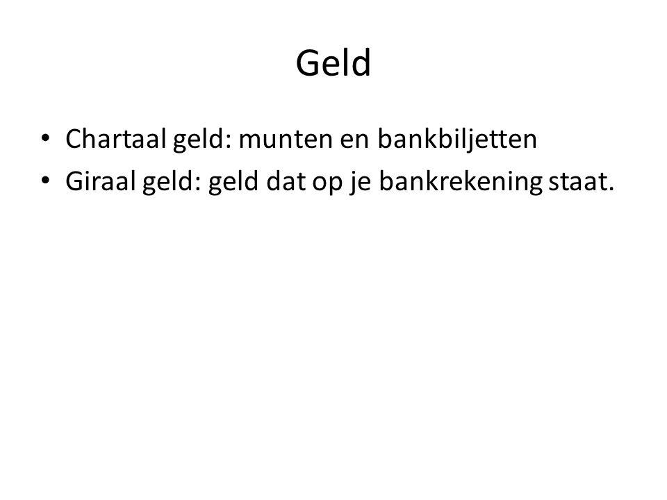 Geld • Chartaal geld: munten en bankbiljetten • Giraal geld: geld dat op je bankrekening staat.