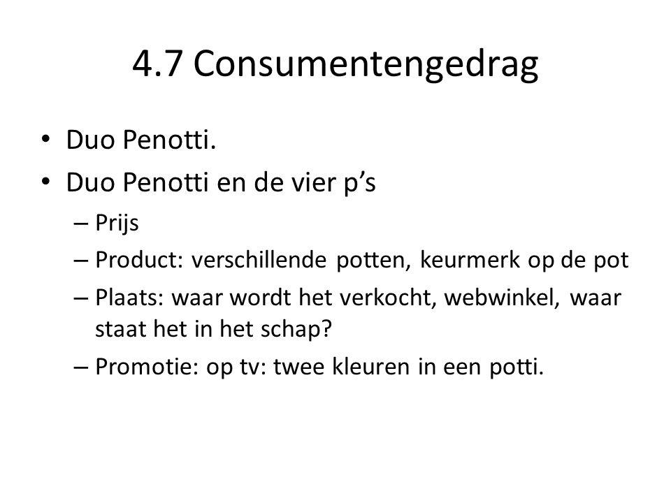 4.7 Consumentengedrag • Duo Penotti. • Duo Penotti en de vier p's – Prijs – Product: verschillende potten, keurmerk op de pot – Plaats: waar wordt het