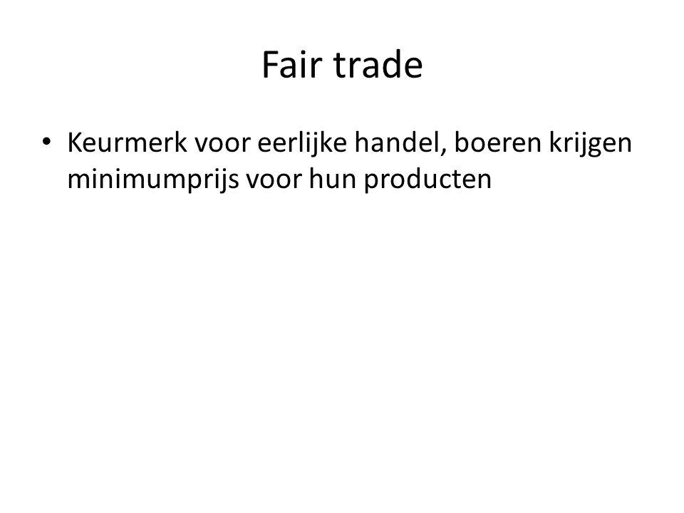 Fair trade • Keurmerk voor eerlijke handel, boeren krijgen minimumprijs voor hun producten
