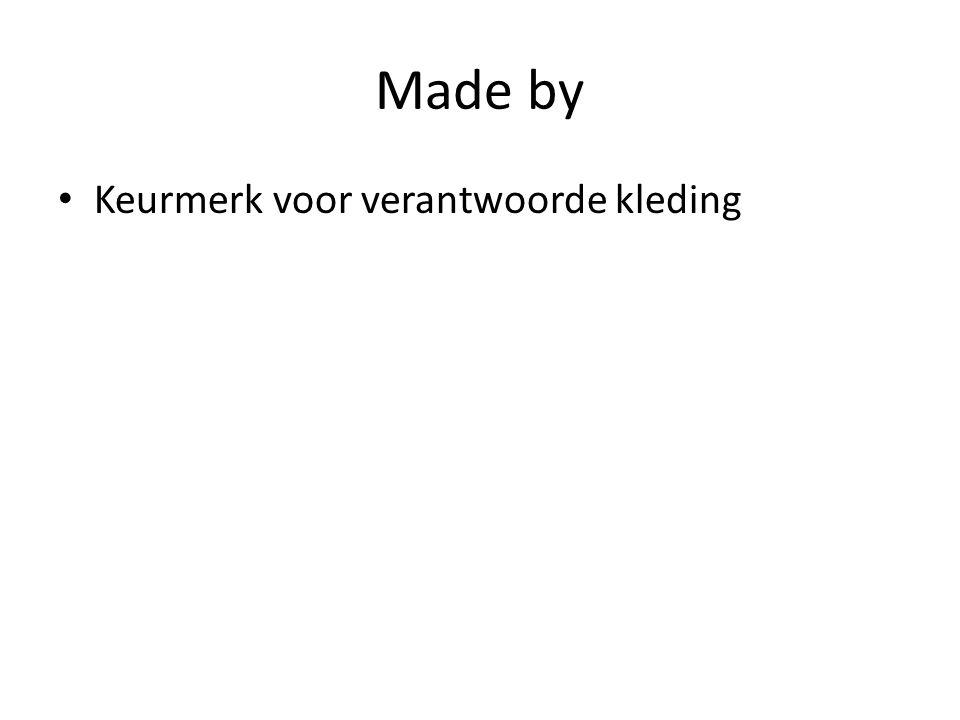 Made by • Keurmerk voor verantwoorde kleding