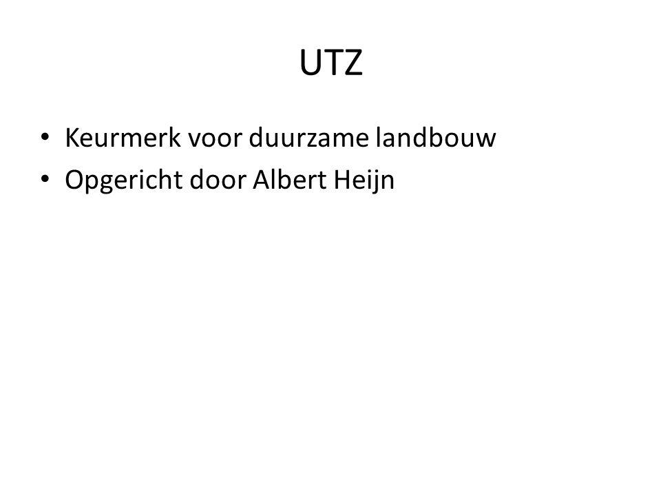 UTZ • Keurmerk voor duurzame landbouw • Opgericht door Albert Heijn