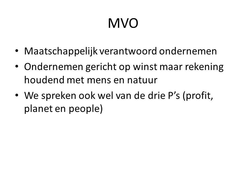 MVO • Maatschappelijk verantwoord ondernemen • Ondernemen gericht op winst maar rekening houdend met mens en natuur • We spreken ook wel van de drie P