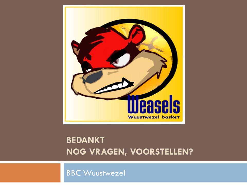 BEDANKT NOG VRAGEN, VOORSTELLEN? BBC Wuustwezel