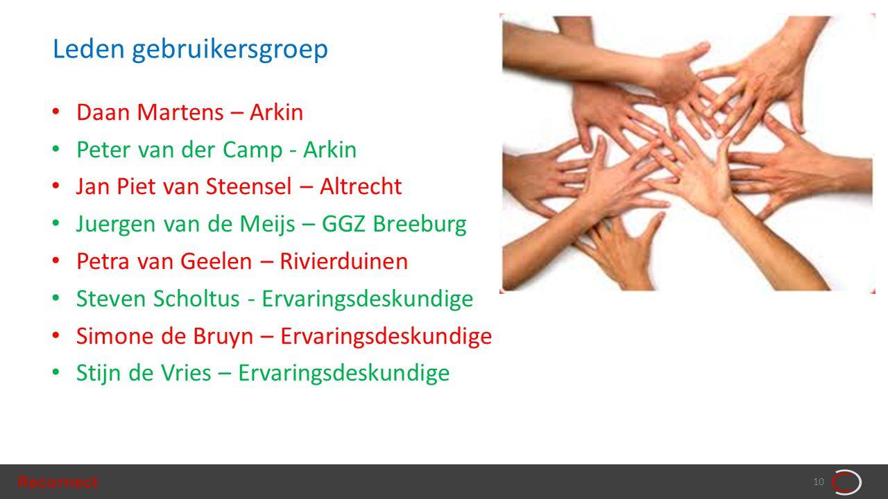 Recornect 10 Leden gebruikersgroep • Daan Martens – Arkin • Peter van der Camp - Arkin • Jan Piet van Steensel – Altrecht • Juergen van de Meijs – GGZ