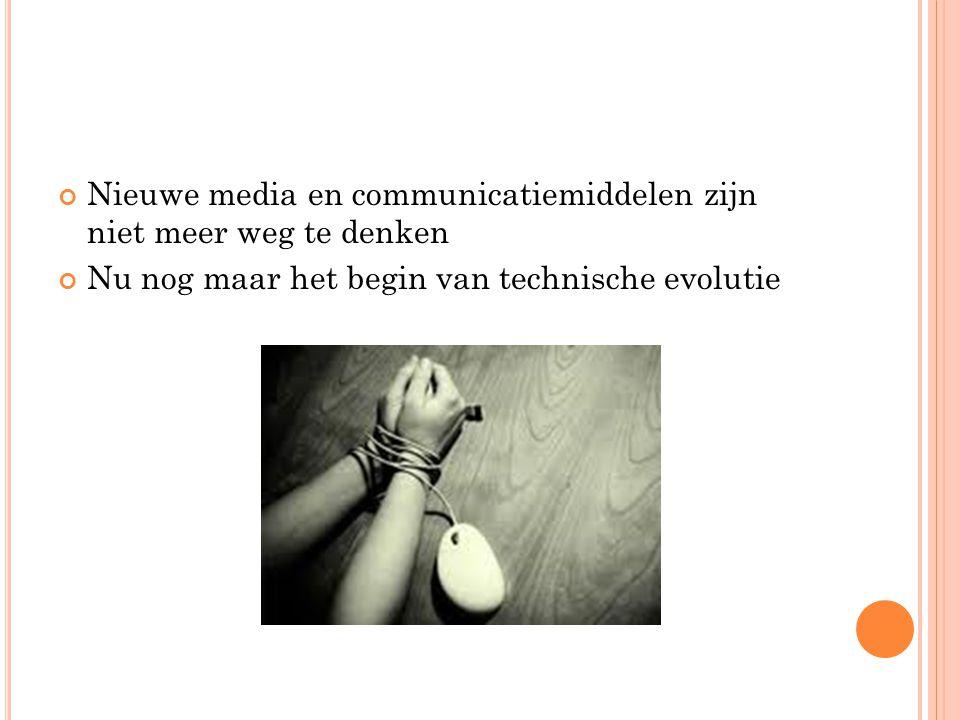 Nieuwe media en communicatiemiddelen zijn niet meer weg te denken Nu nog maar het begin van technische evolutie
