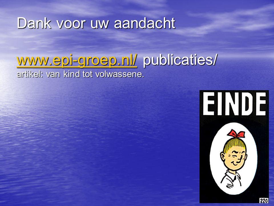 Dank voor uw aandacht www.epi-groep.nl/ publicaties/ artikel: van kind tot volwassene.