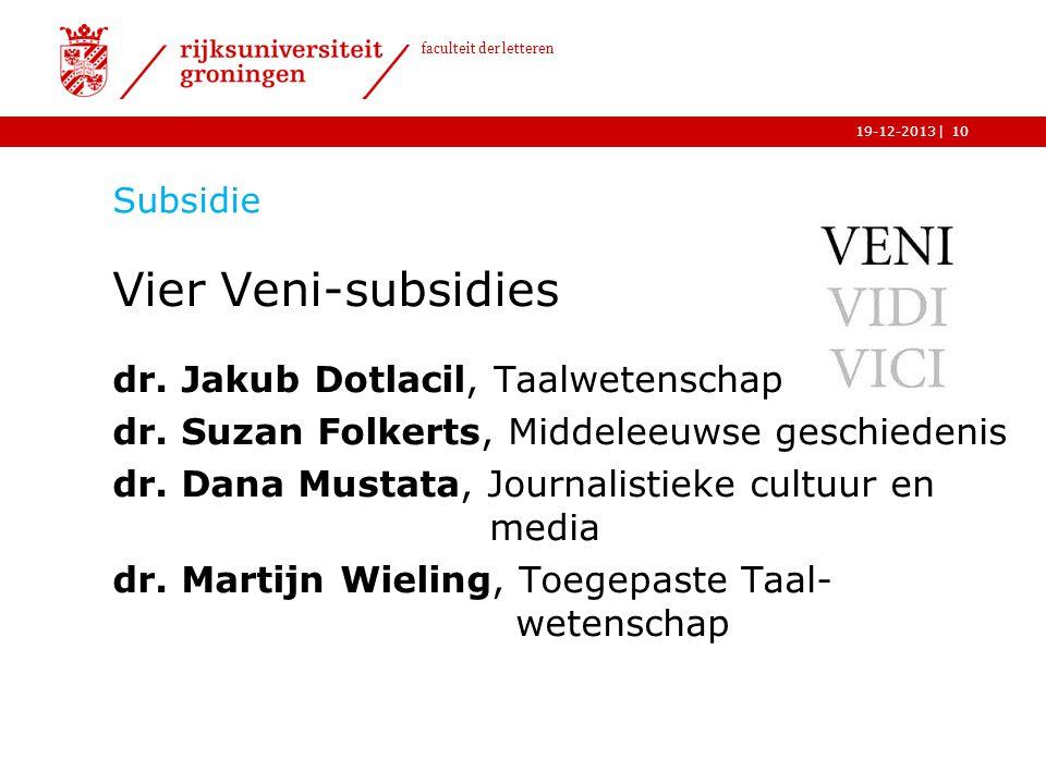 | faculteit der letteren 19-12-2013 Subsidie Vier Veni-subsidies dr. Jakub Dotlacil, Taalwetenschap dr. Suzan Folkerts, Middeleeuwse geschiedenis dr.