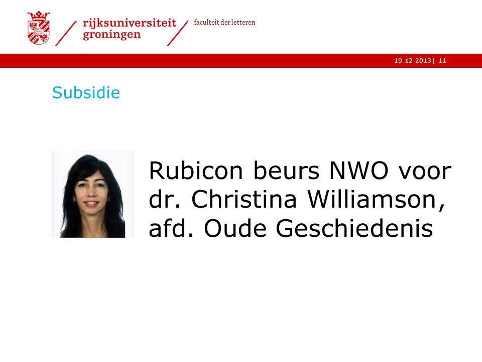 | faculteit der letteren 19-12-2013 Subsidie Rubicon beurs NWO voor dr. dr. Christina Williamson, afd. Oude Geschiedenis 11