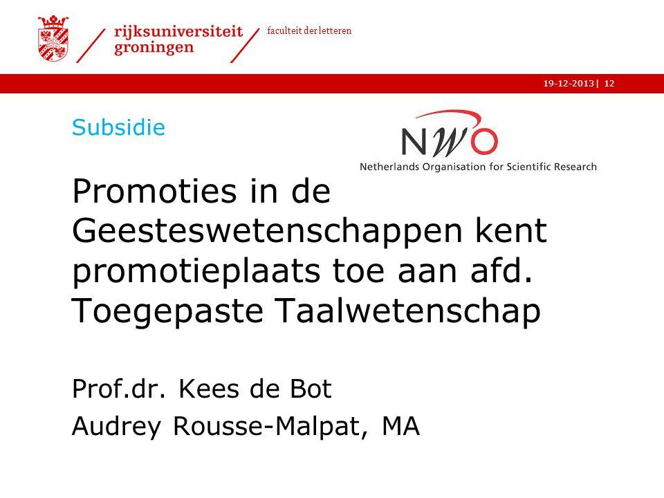| faculteit der letteren 19-12-2013 Subsidie Promoties in de Geesteswetenschappen kent promotieplaats toe aan afd. Toegepaste Taalwetenschap Prof.dr.