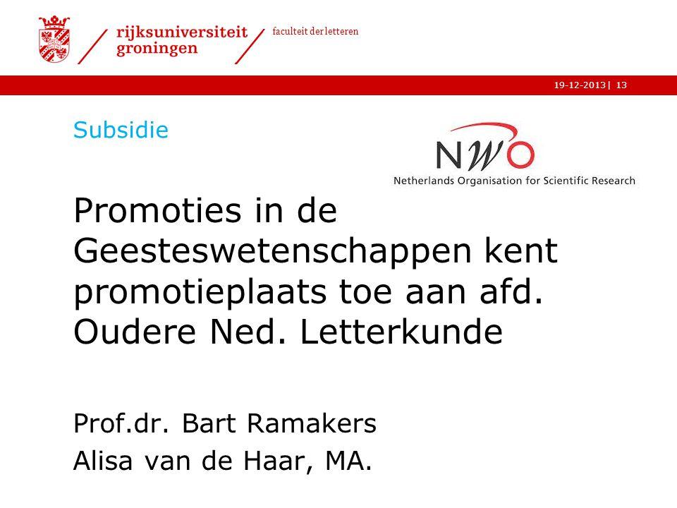 | faculteit der letteren 19-12-2013 Subsidie Promoties in de Geesteswetenschappen kent promotieplaats toe aan afd. Oudere Ned. Letterkunde Prof.dr. Ba