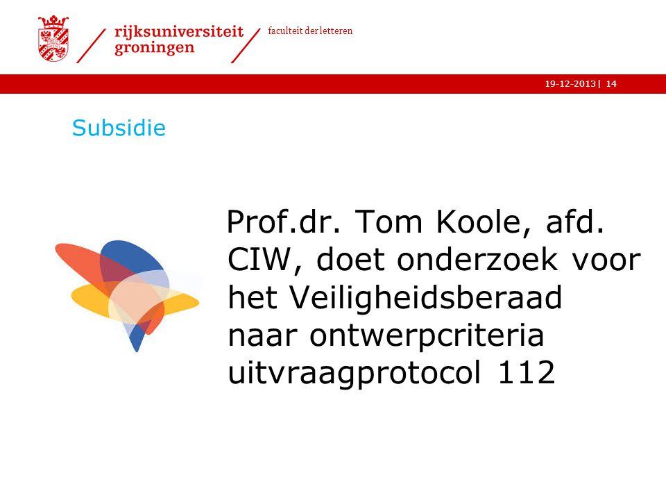 | faculteit der letteren 19-12-2013 Subsidie Prof.dr. Tom Koole, afd. CIW, doet onderzoek voor het Veiligheidsberaad naar ontwerpcriteria uitvraagprot