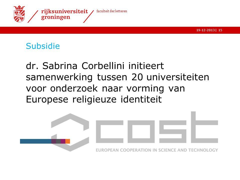 | faculteit der letteren 19-12-2013 Subsidie dr. Sabrina Corbellini initieert samenwerking tussen 20 universiteiten voor onderzoek naar vorming van Eu