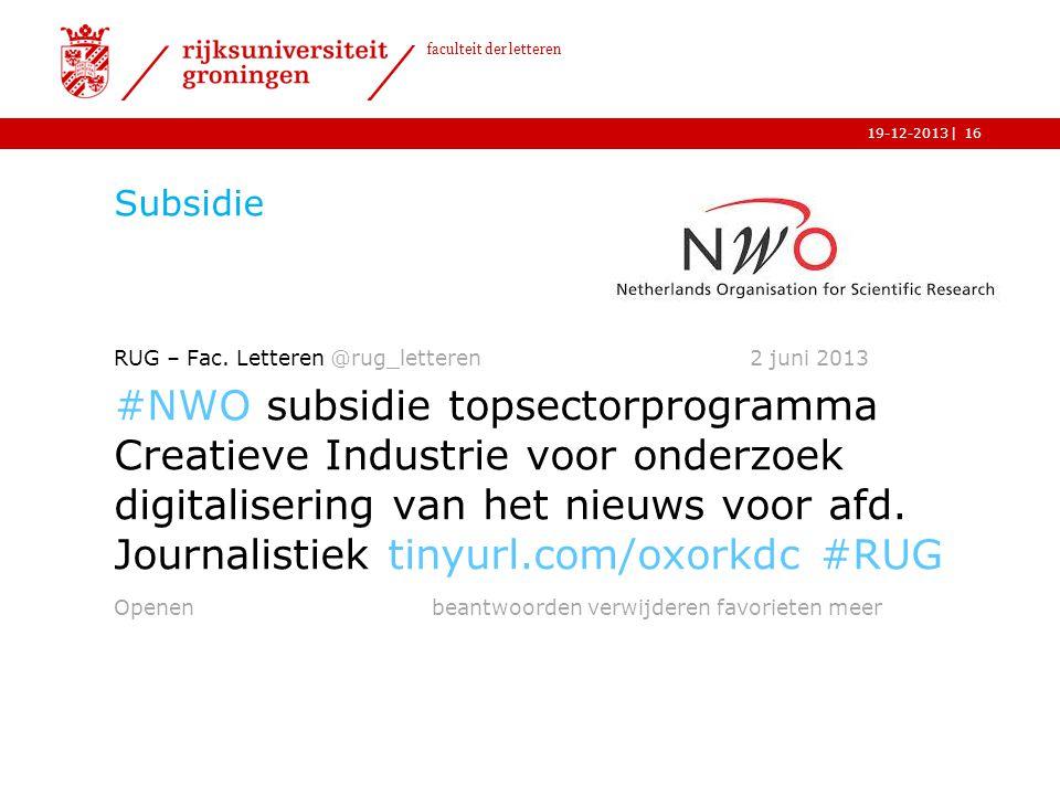 | faculteit der letteren 19-12-2013 Subsidie RUG – Fac. Letteren @rug_letteren 2 juni 2013 #NWO subsidie topsectorprogramma Creatieve Industrie voor o