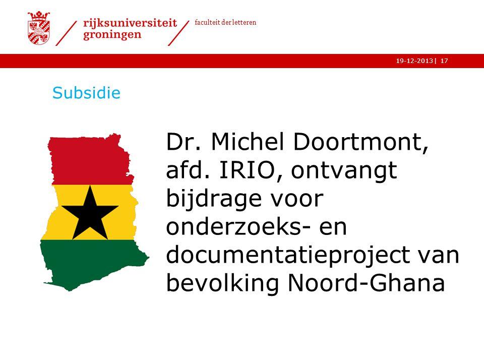 | faculteit der letteren 19-12-2013 Subsidie Dr. Michel Doortmont, afd. IRIO, ontvangt bijdrage voor onderzoeks- en documentatieproject van bevolking