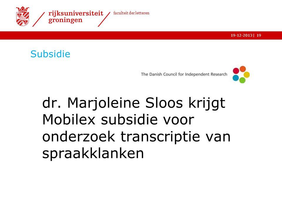 | faculteit der letteren 19-12-2013 Subsidie dr. Marjoleine Sloos krijgt Mobilex subsidie voor onderzoek transcriptie van spraakklanken 19