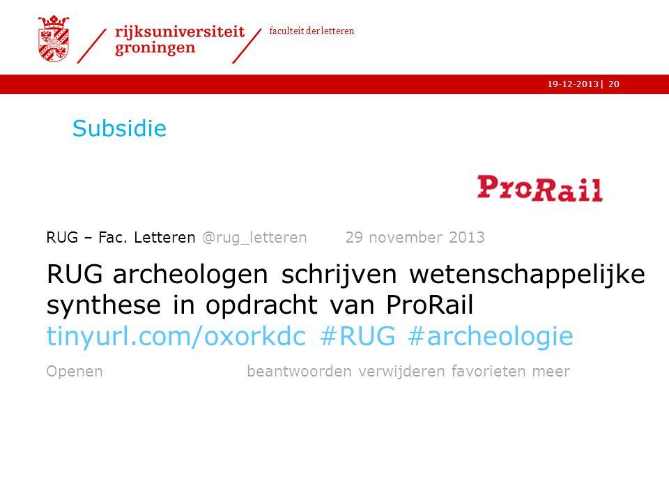 | faculteit der letteren 19-12-2013 Subsidie 20 RUG – Fac. Letteren @rug_letteren 29 november 2013 RUG archeologen schrijven wetenschappelijke synthes