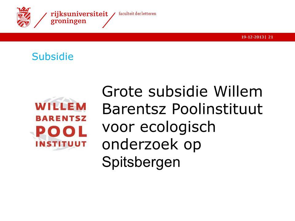 | faculteit der letteren 19-12-2013 Subsidie 21 Grote subsidie Willem Barentsz Poolinstituut voor ecologisch onderzoek op Spitsbergen