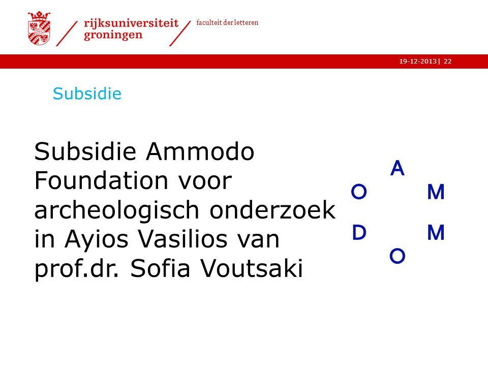 | faculteit der letteren 19-12-2013 Subsidie 22 Subsidie Ammodo Foundation voor archeologisch onderzoek in Ayios Vasilios van prof.dr. Sofia Voutsaki