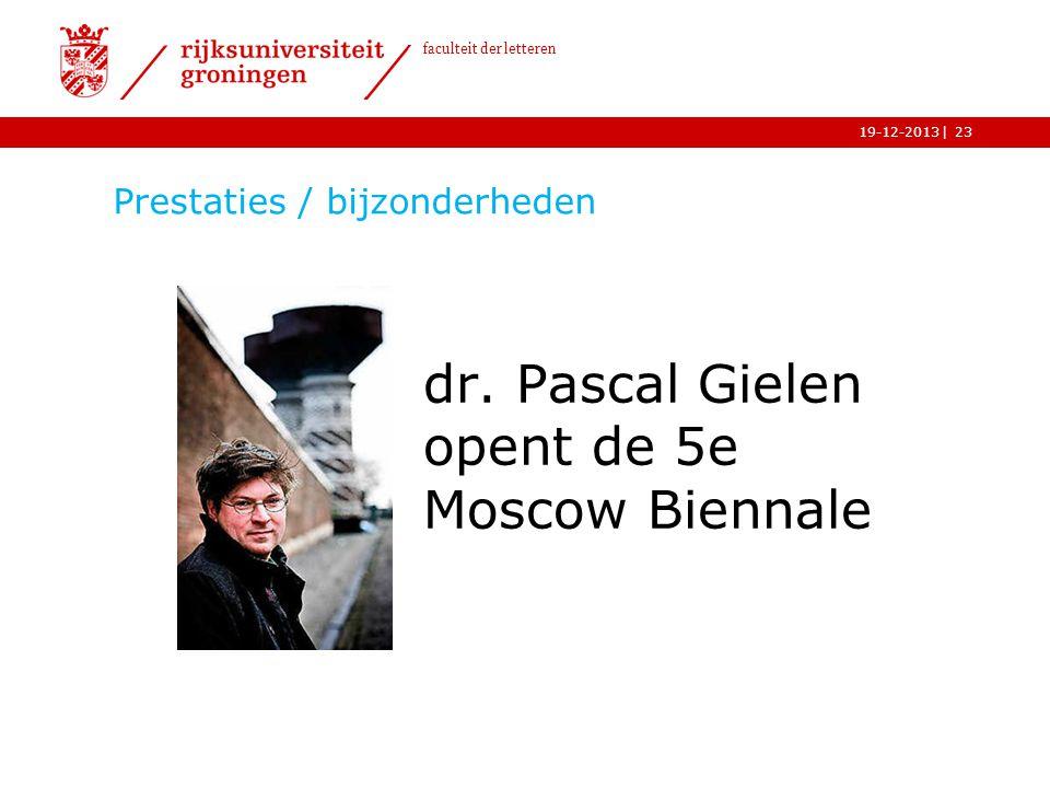 | faculteit der letteren 19-12-2013 Prestaties / bijzonderheden dr. Pascal Gielen opent de 5e Moscow Biennale 23