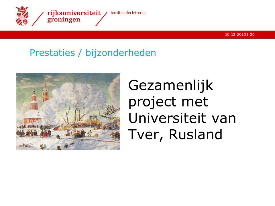 | faculteit der letteren 19-12-2013 Prestaties / bijzonderheden Gezamenlijk project met Universiteit van Tver, Rusland 26