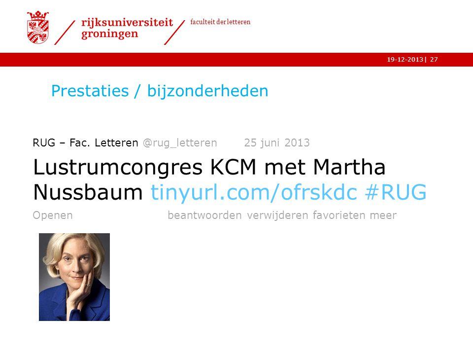 | faculteit der letteren 19-12-2013 Prestaties / bijzonderheden 27 RUG – Fac. Letteren @rug_letteren 25 juni 2013 Lustrumcongres KCM met Martha Nussba