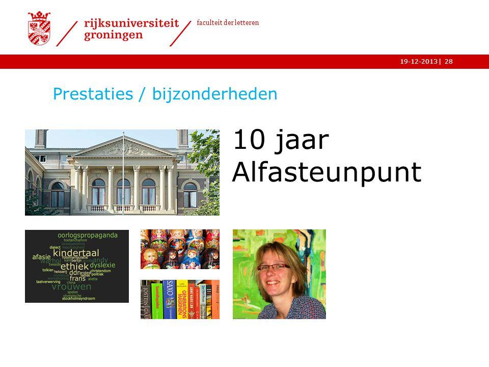 | faculteit der letteren 19-12-2013 Prestaties / bijzonderheden 10 jaar Alfasteunpunt 28