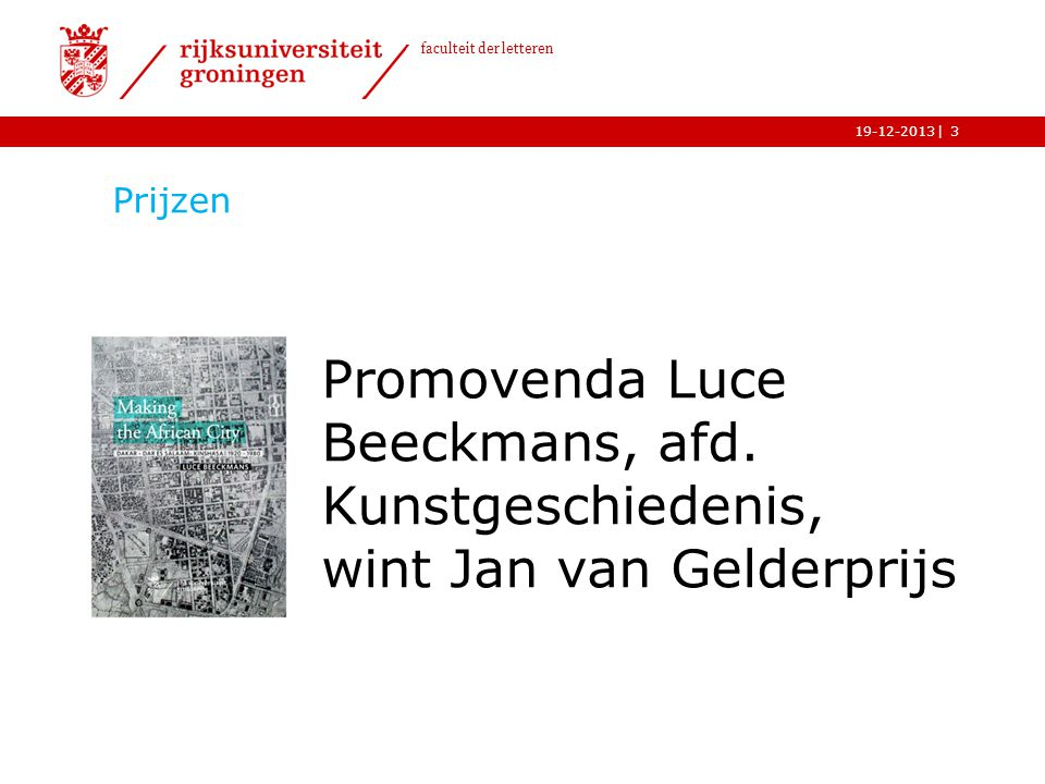 | faculteit der letteren 19-12-2013 Prijzen Promovenda Luce Beeckmans, afd. Kunstgeschiedenis, wint Jan van Gelderprijs 3