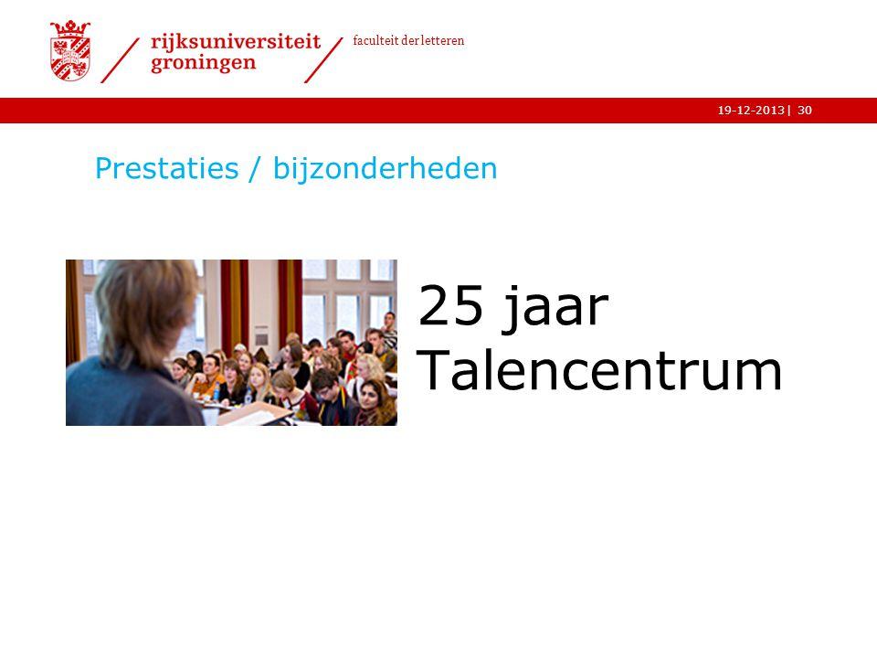 | faculteit der letteren 19-12-2013 Prestaties / bijzonderheden 25 jaar Talencentrum 30