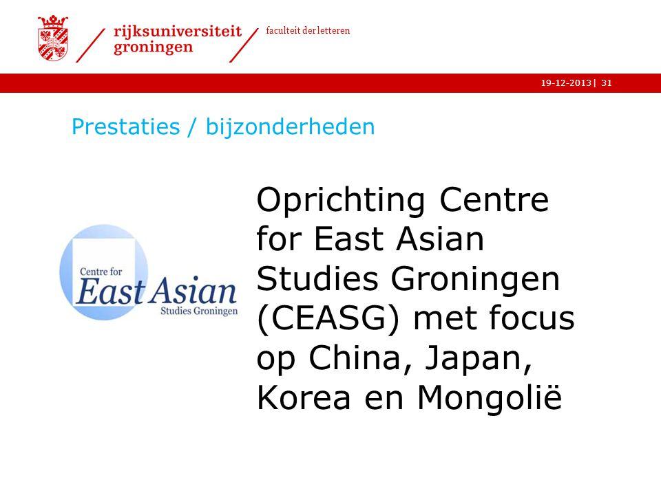 | faculteit der letteren 19-12-2013 Prestaties / bijzonderheden Oprichting Centre for East Asian Studies Groningen (CEASG) met focus op China, Japan,
