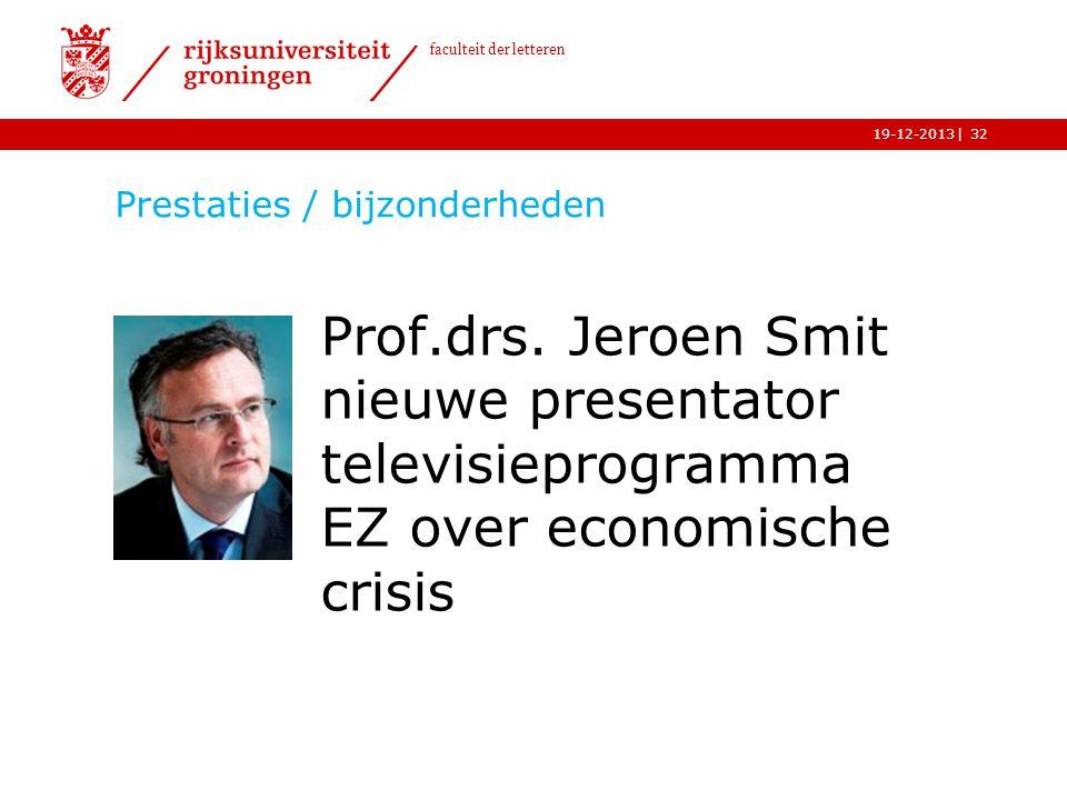 | faculteit der letteren 19-12-2013 Prestaties / bijzonderheden Prof.drs. Jeroen Smit nieuwe presentator televisieprogramma EZ over economische crisis