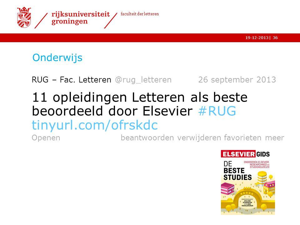 | faculteit der letteren 19-12-2013 Onderwijs 36 RUG – Fac. Letteren @rug_letteren 26 september 2013 11 opleidingen Letteren als beste beoordeeld door