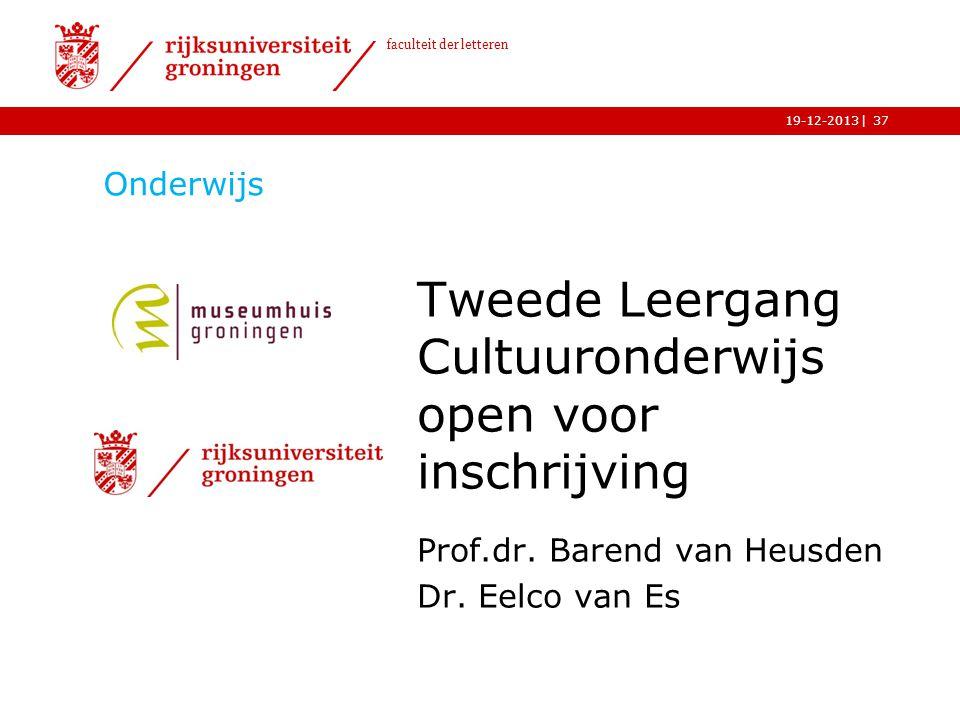 | faculteit der letteren 19-12-2013 Onderwijs Tweede Leergang Cultuuronderwijs open voor inschrijving Prof.dr. Barend van Heusden Dr. Eelco van Es 37