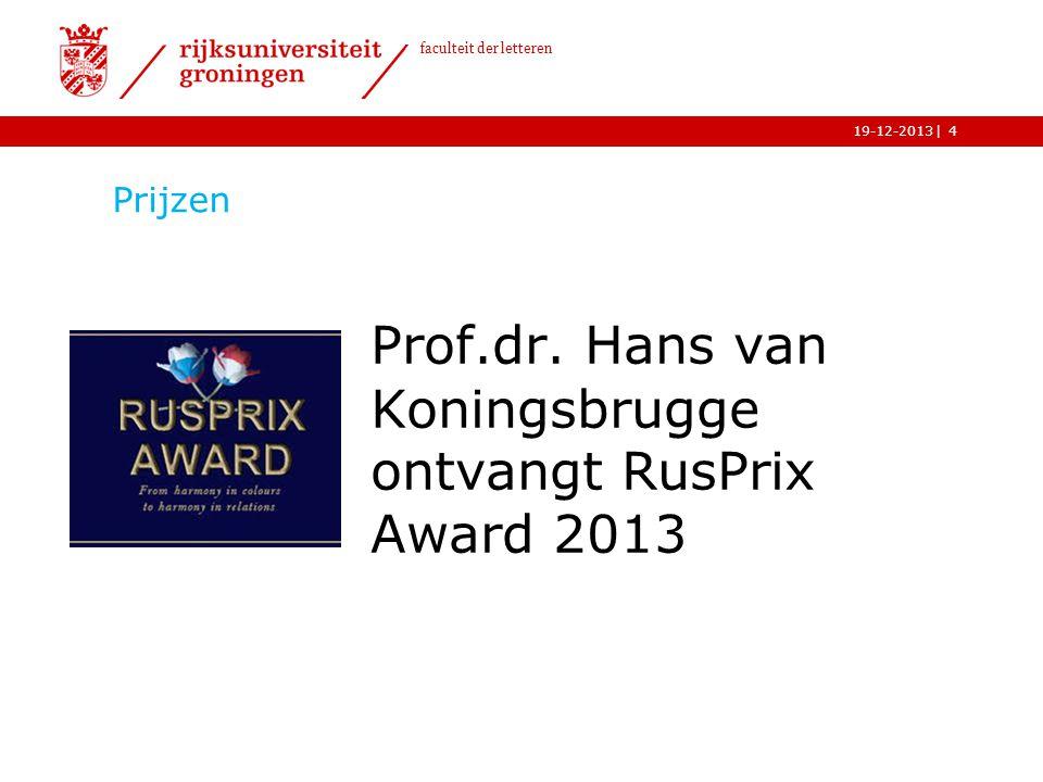 | faculteit der letteren 19-12-2013 Prijzen Prof.dr. Hans van Koningsbrugge ontvangt RusPrix Award 2013 4