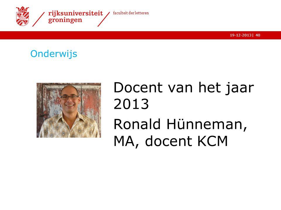 | faculteit der letteren 19-12-2013 Onderwijs Docent van het jaar 2013 Ronald Hünneman, MA, docent KCM 40
