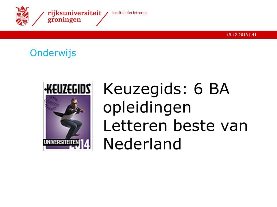 | faculteit der letteren 19-12-2013 Onderwijs Keuzegids: 6 BA opleidingen Letteren beste van Nederland 41