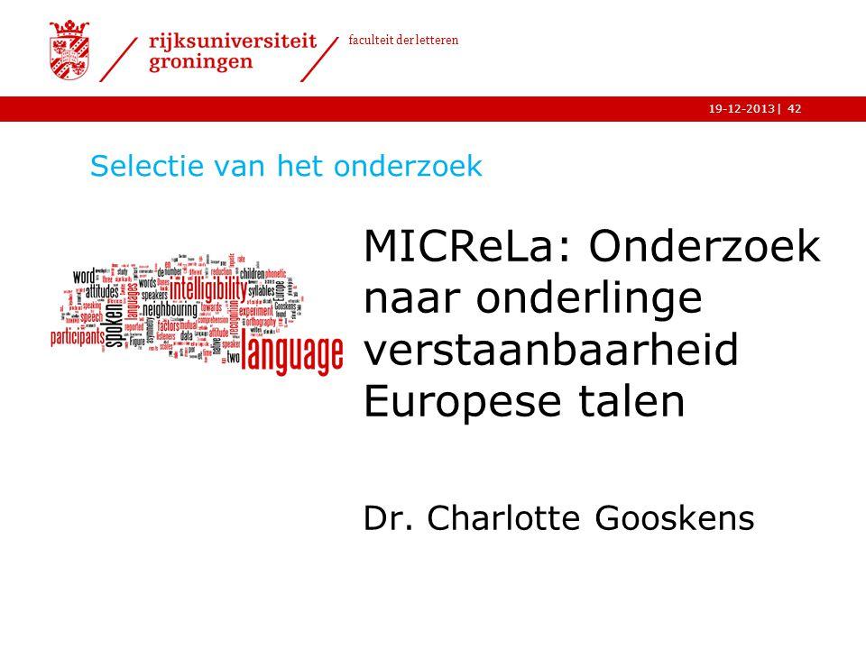 | faculteit der letteren 19-12-2013 Selectie van het onderzoek MICReLa: Onderzoek naar onderlinge verstaanbaarheid Europese talen Dr. Charlotte Gooske