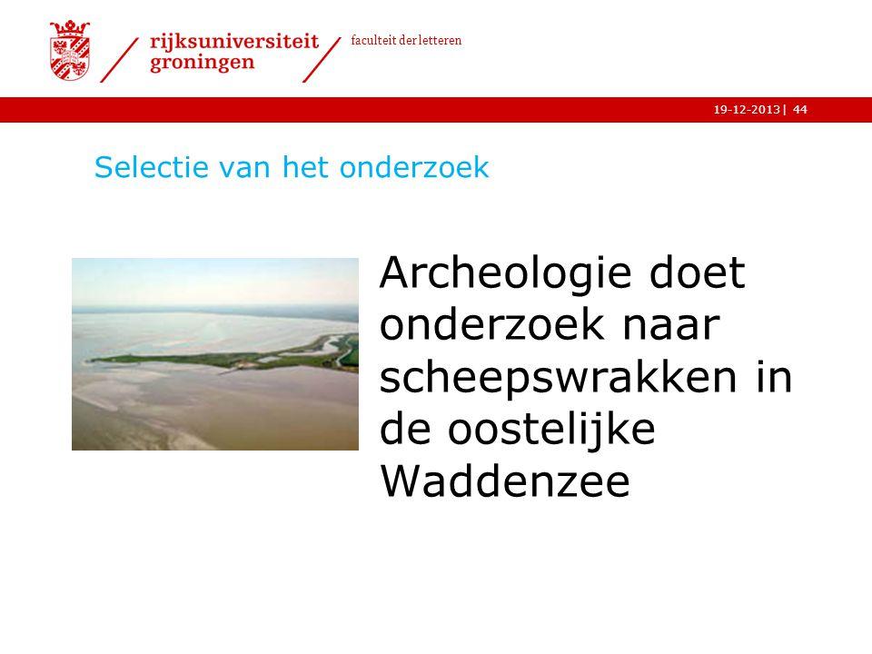 | faculteit der letteren 19-12-2013 Selectie van het onderzoek Archeologie doet onderzoek naar scheepswrakken in de oostelijke Waddenzee 44