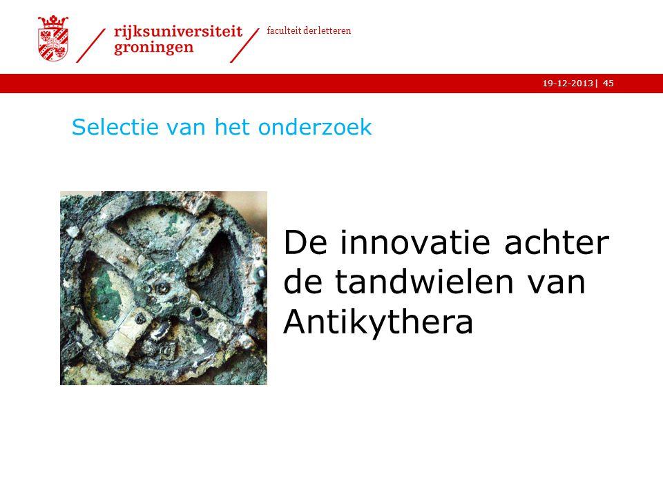 | faculteit der letteren 19-12-2013 Selectie van het onderzoek De innovatie achter de tandwielen van Antikythera 45