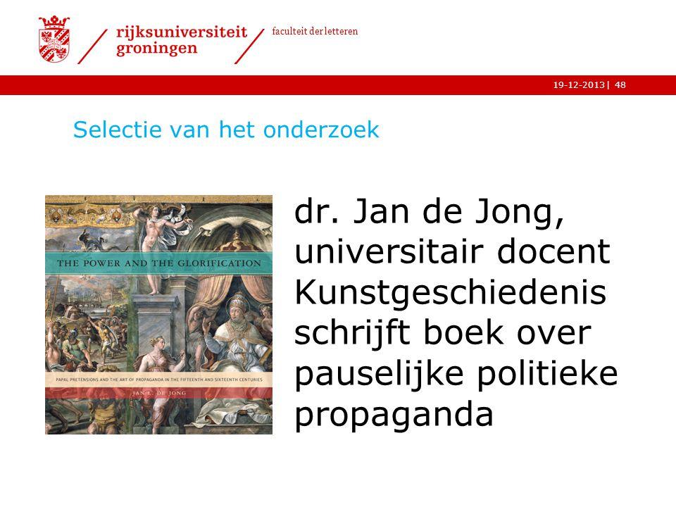 | faculteit der letteren 19-12-2013 Selectie van het onderzoek dr. Jan de Jong, universitair docent Kunstgeschiedenis schrijft boek over pauselijke po