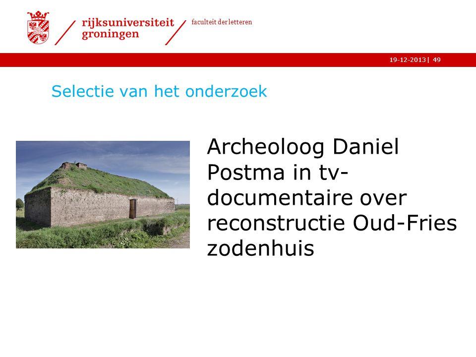 | faculteit der letteren 19-12-2013 Selectie van het onderzoek Archeoloog Daniel Postma in tv- documentaire over reconstructie Oud-Fries zodenhuis 49