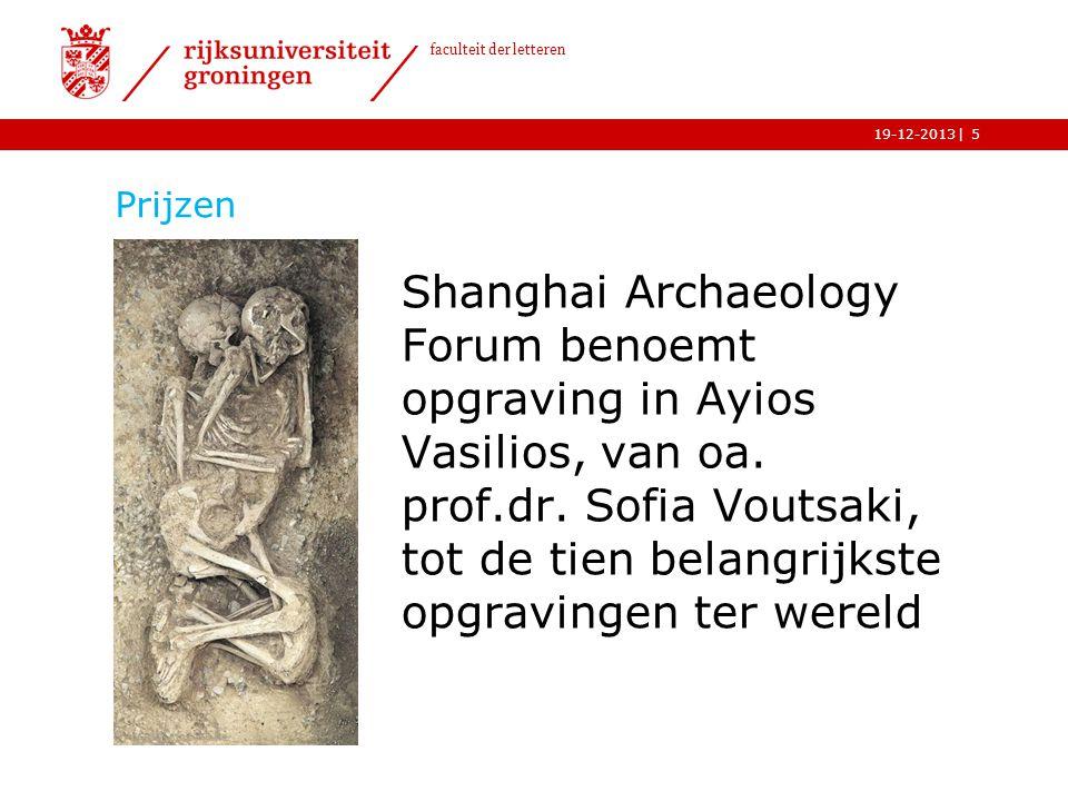 | faculteit der letteren 19-12-2013 Prijzen Shanghai Archaeology Forum benoemt opgraving in Ayios Vasilios, van oa. prof.dr. Sofia Voutsaki, tot de ti