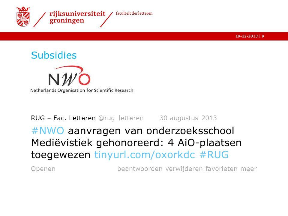| faculteit der letteren 19-12-2013 Subsidies RUG – Fac. Letteren @rug_letteren 30 augustus 2013 #NWO aanvragen van onderzoeksschool Mediëvistiek geho