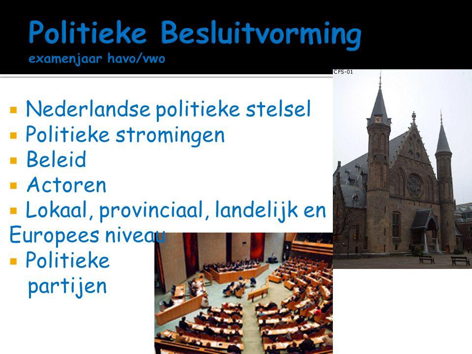  Nederlandse politieke stelsel  Politieke stromingen  Beleid  Actoren  Lokaal, provinciaal, landelijk en Europees niveau  Politieke partijen