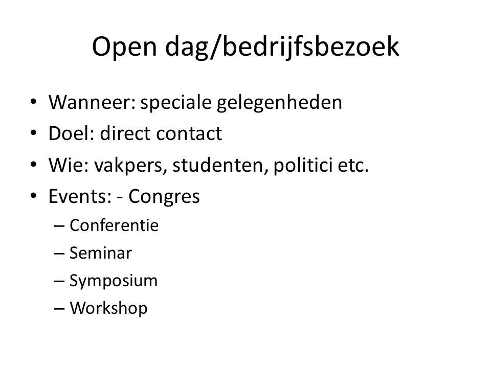Open dag/bedrijfsbezoek • Wanneer: speciale gelegenheden • Doel: direct contact • Wie: vakpers, studenten, politici etc.