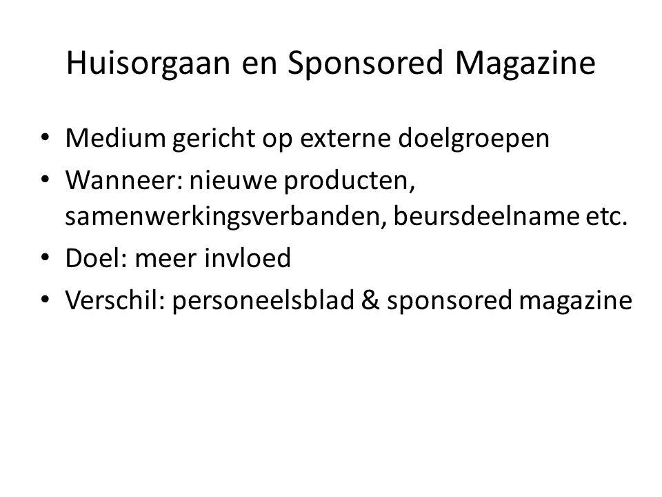 Huisorgaan en Sponsored Magazine • Medium gericht op externe doelgroepen • Wanneer: nieuwe producten, samenwerkingsverbanden, beursdeelname etc. • Doe