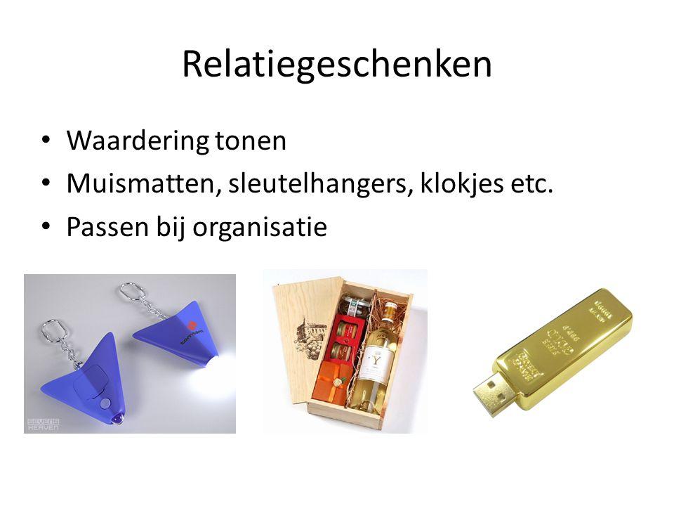 Relatiegeschenken • Waardering tonen • Muismatten, sleutelhangers, klokjes etc. • Passen bij organisatie