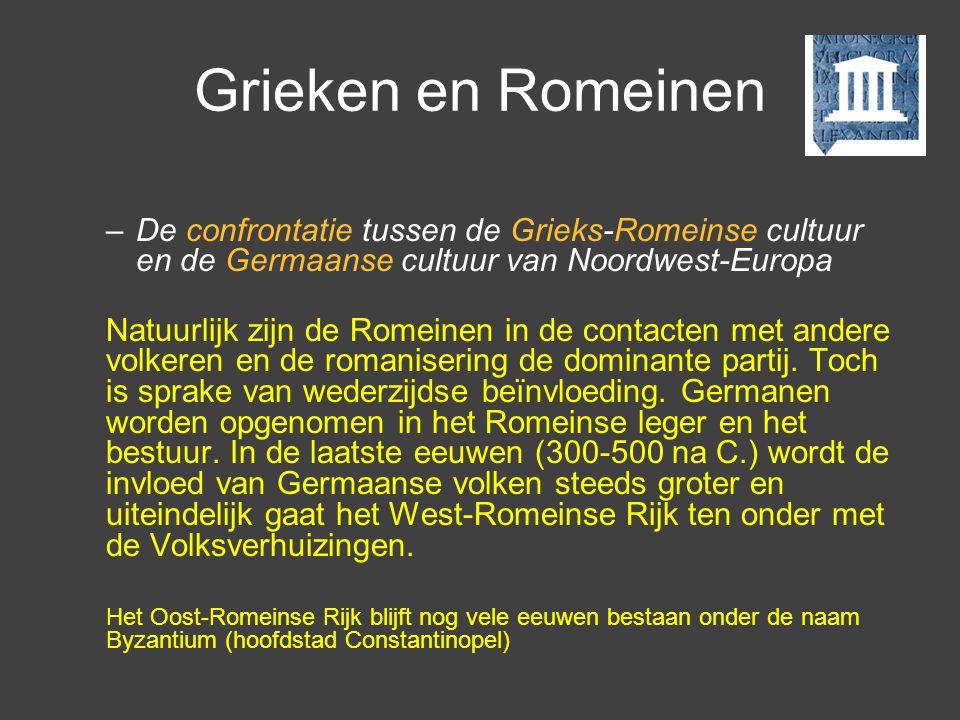 Grieken en Romeinen –De confrontatie tussen de Grieks-Romeinse cultuur en de Germaanse cultuur van Noordwest-Europa Natuurlijk zijn de Romeinen in de