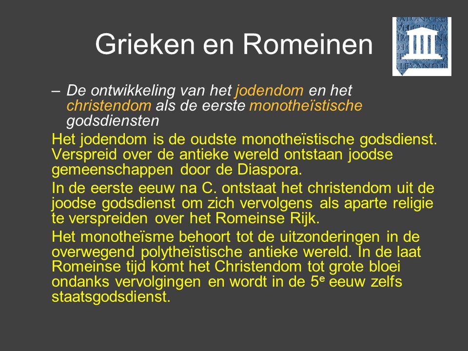 Grieken en Romeinen –De ontwikkeling van het jodendom en het christendom als de eerste monotheïstische godsdiensten Het jodendom is de oudste monotheï