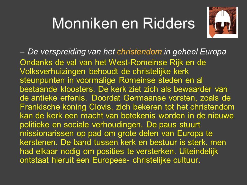 Monniken en Ridders –De verspreiding van het christendom in geheel Europa Ondanks de val van het West-Romeinse Rijk en de Volksverhuizingen behoudt de