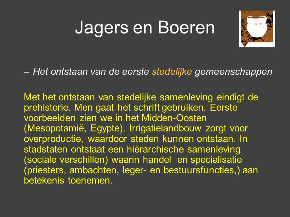 Jagers en Boeren –Het ontstaan van de eerste stedelijke gemeenschappen Met het ontstaan van stedelijke samenleving eindigt de prehistorie. Men gaat he